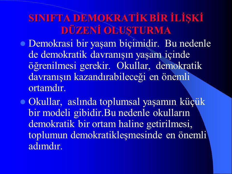 SINIFTA DEMOKRATİK BİR İLİŞKİ DÜZENİ OLUŞTURMA Demokrasi bir yaşam biçimidir. Bu nedenle de demokratik davranışın yaşam içinde öğrenilmesi gerekir. Ok