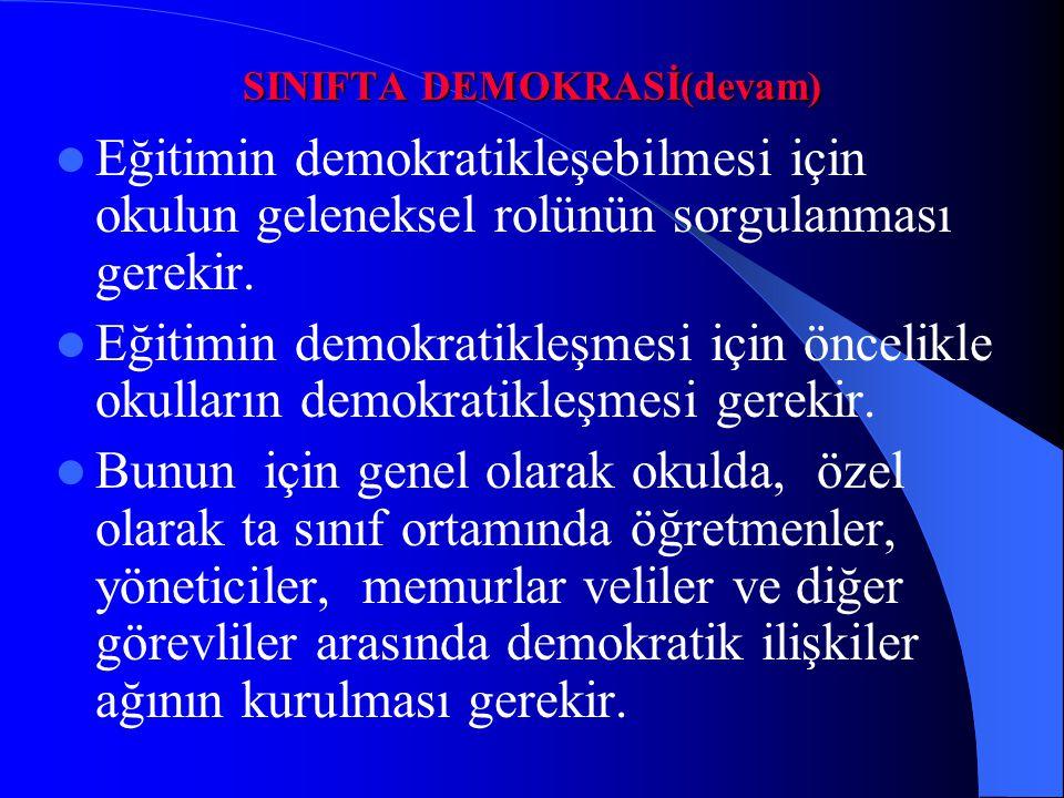 SINIFTA DEMOKRASİ(devam) Eğitimin demokratikleşebilmesi için okulun geleneksel rolünün sorgulanması gerekir. Eğitimin demokratikleşmesi için öncelikle