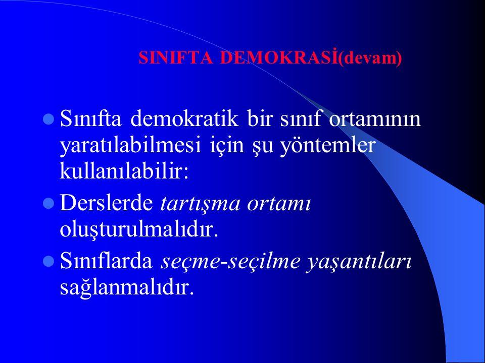 SINIFTA DEMOKRASİ(devam) Sınıfta demokratik bir sınıf ortamının yaratılabilmesi için şu yöntemler kullanılabilir: Derslerde tartışma ortamı oluşturulm