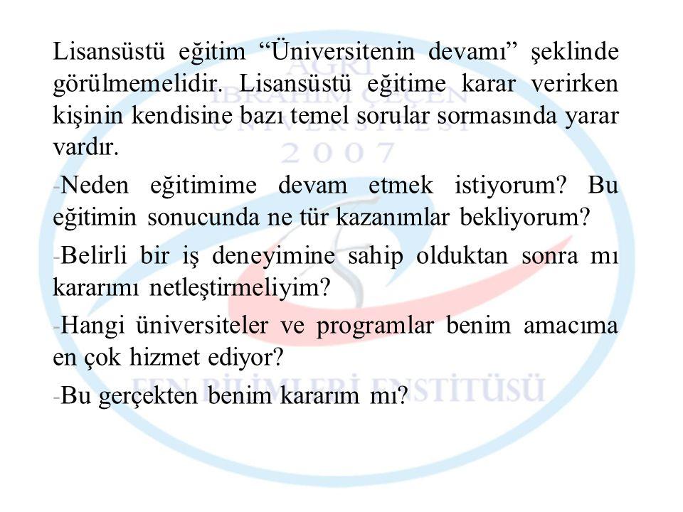 """Lisansüstü eğitim """"Üniversitenin devamı"""" şeklinde görülmemelidir. Lisansüstü eğitime karar verirken kişinin kendisine bazı temel sorular sormasında ya"""