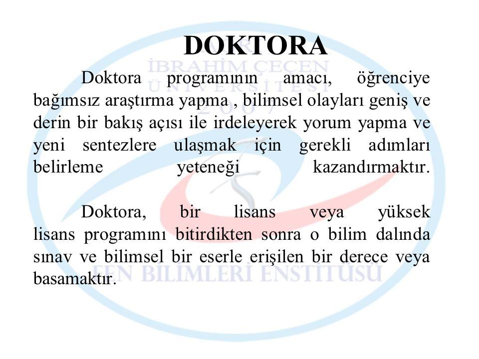 DOKTORA Doktora programının amacı, öğrenciye bağımsız araştırma yapma, bilimsel olayları geniş ve derin bir bakış açısı ile irdeleyerek yorum yapma ve
