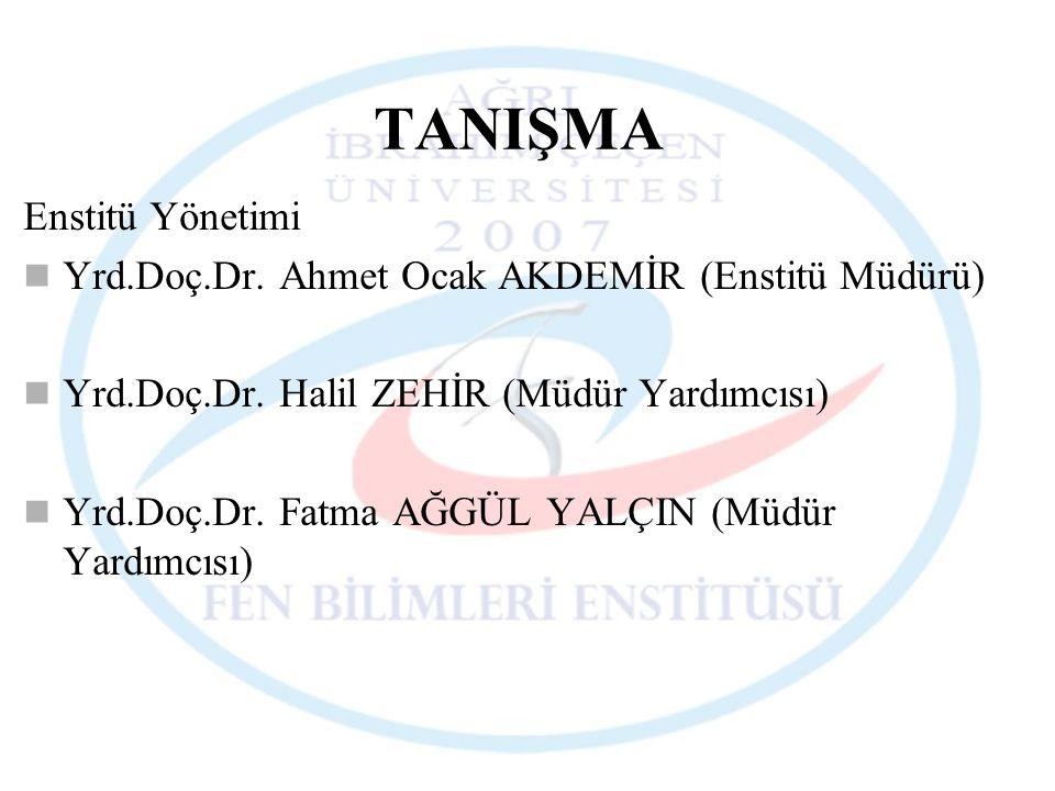 TANIŞMA Enstitü Yönetimi Yrd.Doç.Dr. Ahmet Ocak AKDEMİR (Enstitü Müdürü) Yrd.Doç.Dr. Halil ZEHİR (Müdür Yardımcısı) Yrd.Doç.Dr. Fatma AĞGÜL YALÇIN (Mü