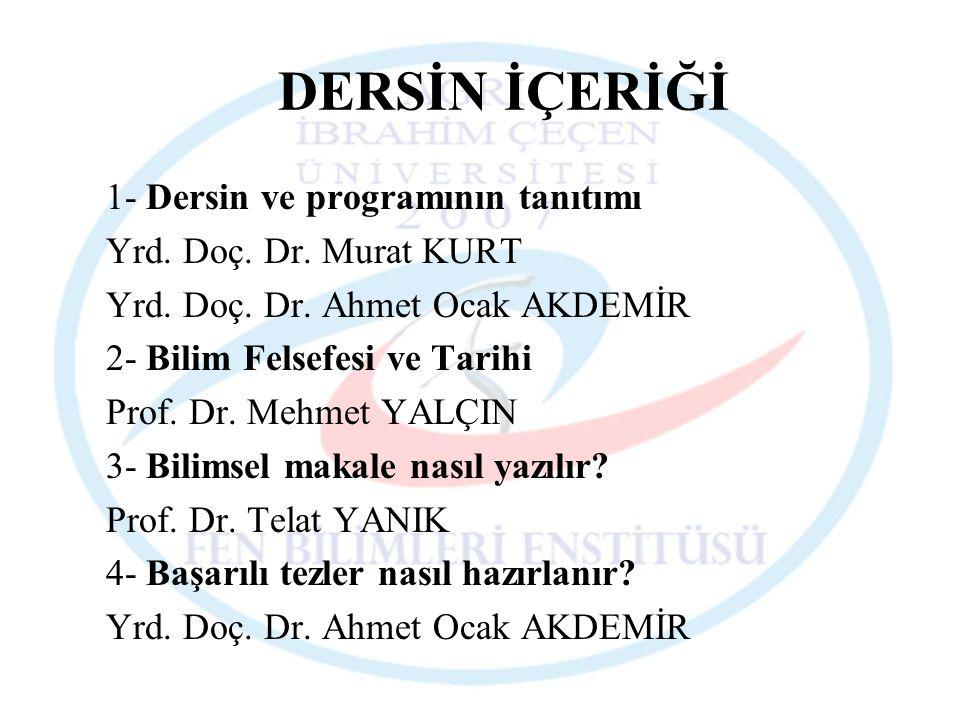 DERSİN İÇERİĞİ 1- Dersin ve programının tanıtımı Yrd. Doç. Dr. Murat KURT Yrd. Doç. Dr. Ahmet Ocak AKDEMİR 2- Bilim Felsefesi ve Tarihi Prof. Dr. Mehm