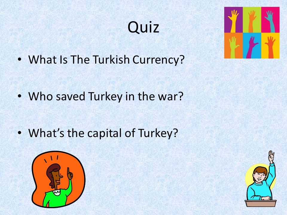 Quiz What Is The Turkish Currency? Who saved Turkey in the war? What's the capital of Turkey?