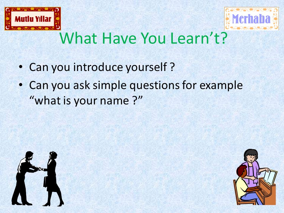 What Have You Learn't. Can you introduce yourself .