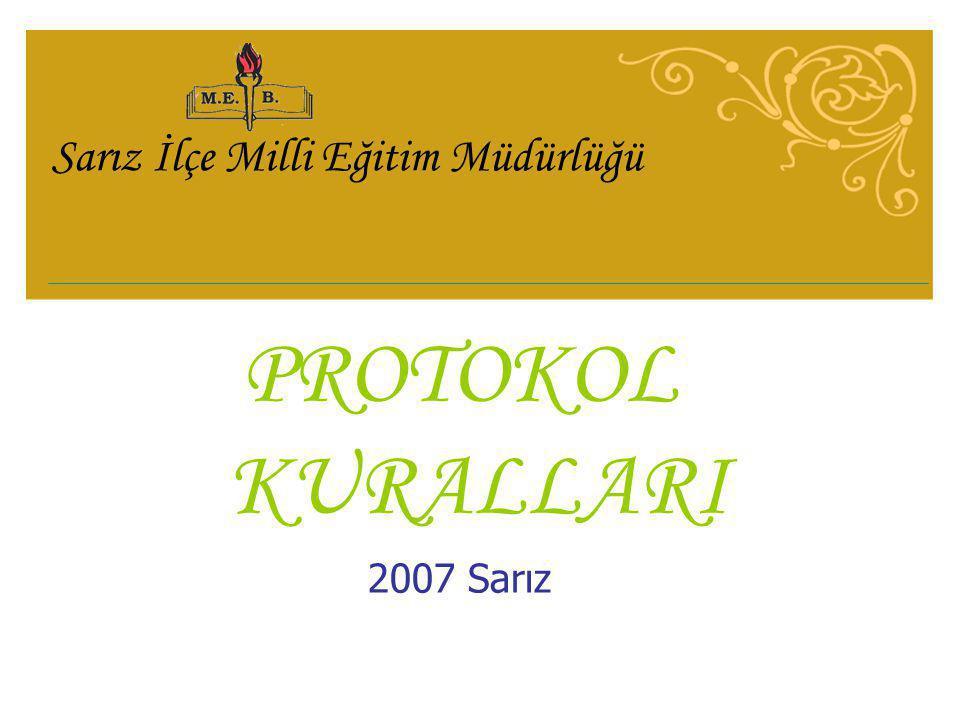 Sarız İlçe Milli Eğitim Müdürlüğü PROTOKOL KURALLARI 2007 Sarız