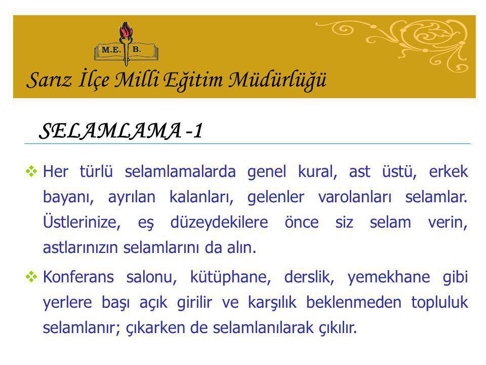 SELAMLAMA -1  Her türlü selamlamalarda genel kural, ast üstü, erkek bayanı, ayrılan kalanları, gelenler varolanları selamlar.