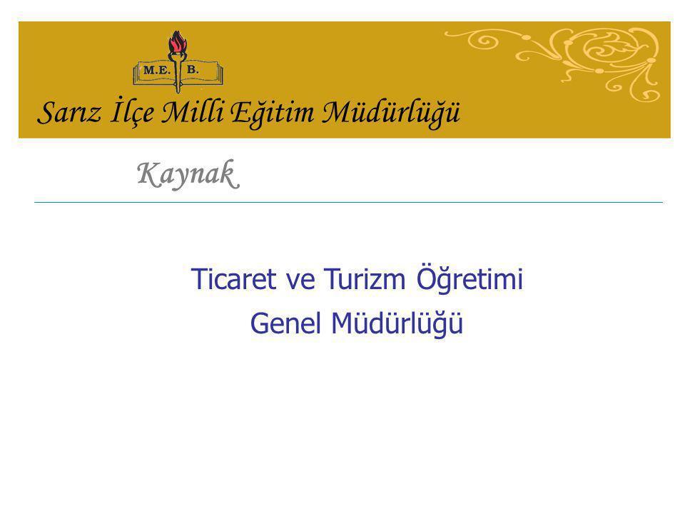 Kaynak Ticaret ve Turizm Öğretimi Genel Müdürlüğü Sarız İlçe Milli Eğitim Müdürlüğü