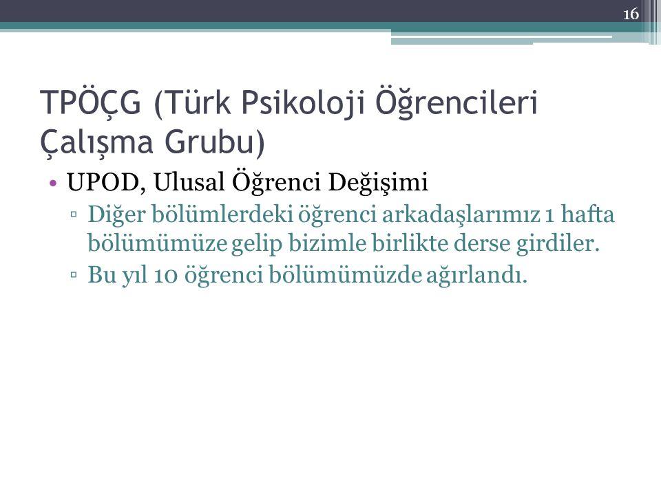 TPÖÇG (Türk Psikoloji Öğrencileri Çalışma Grubu) UPOD, Ulusal Öğrenci Değişimi ▫Diğer bölümlerdeki öğrenci arkadaşlarımız 1 hafta bölümümüze gelip biz