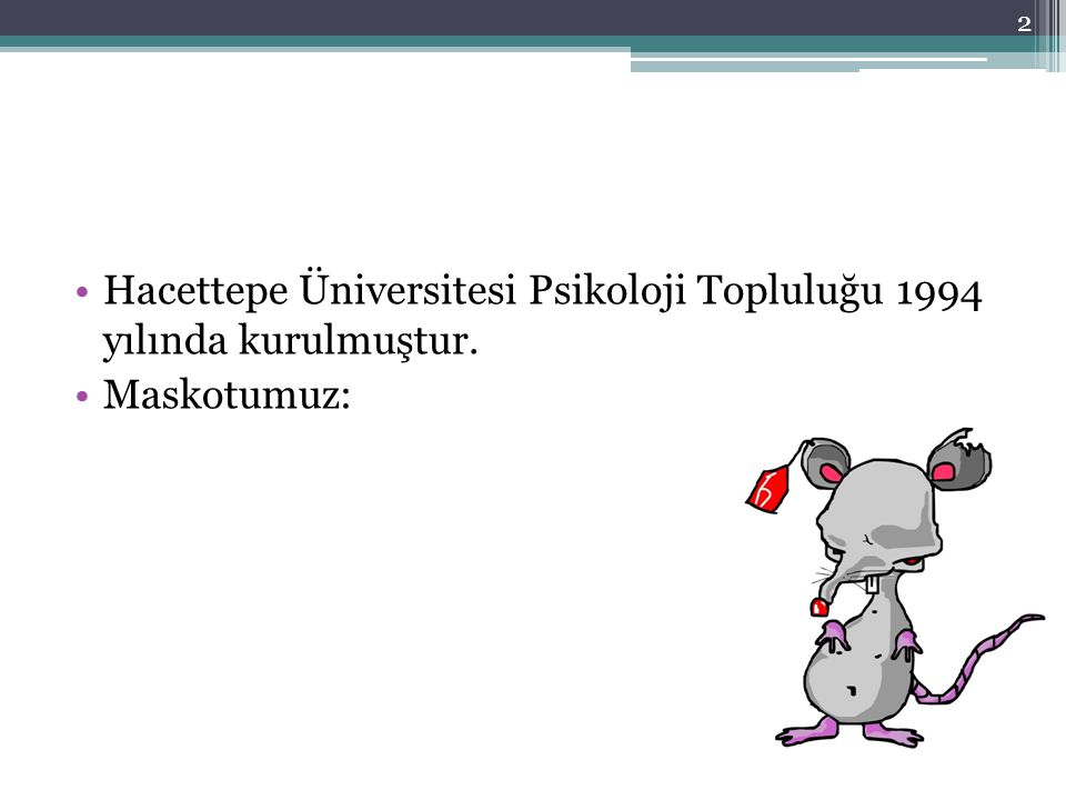 Hacettepe Üniversitesi Psikoloji Topluluğu 1994 yılında kurulmuştur. Maskotumuz: 2