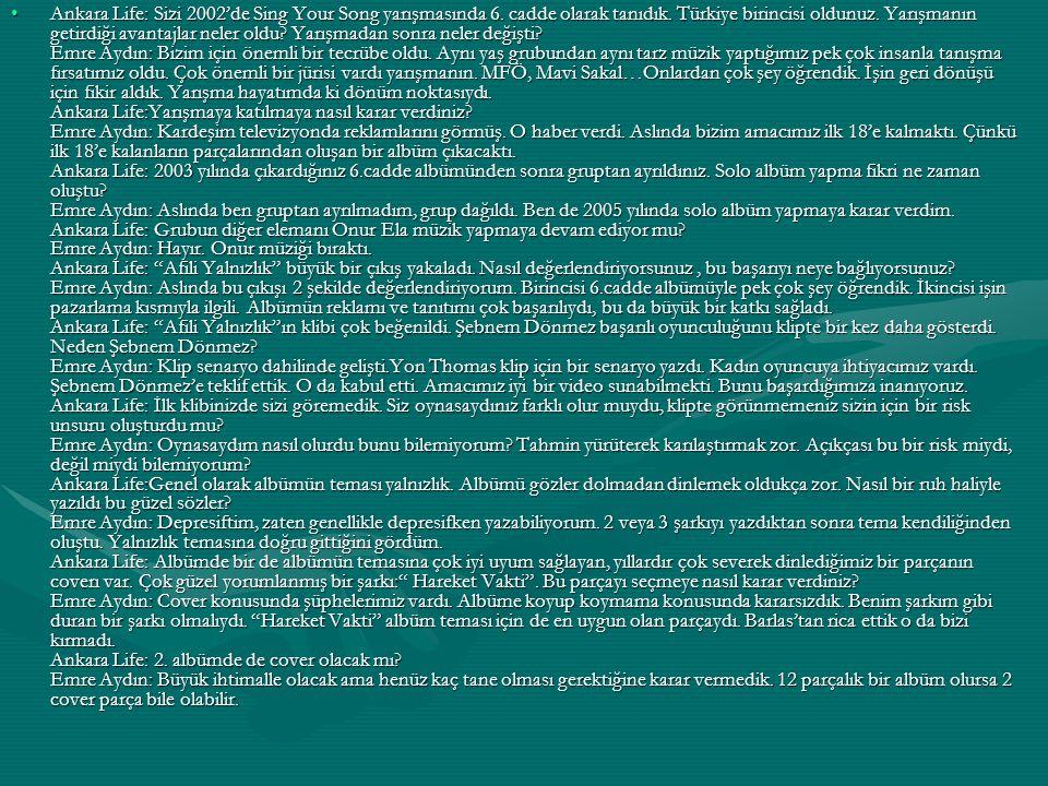 Ankara Life: Sizi 2002'de Sing Your Song yarışmasında 6. cadde olarak tanıdık. Türkiye birincisi oldunuz. Yarışmanın getirdiği avantajlar neler oldu?