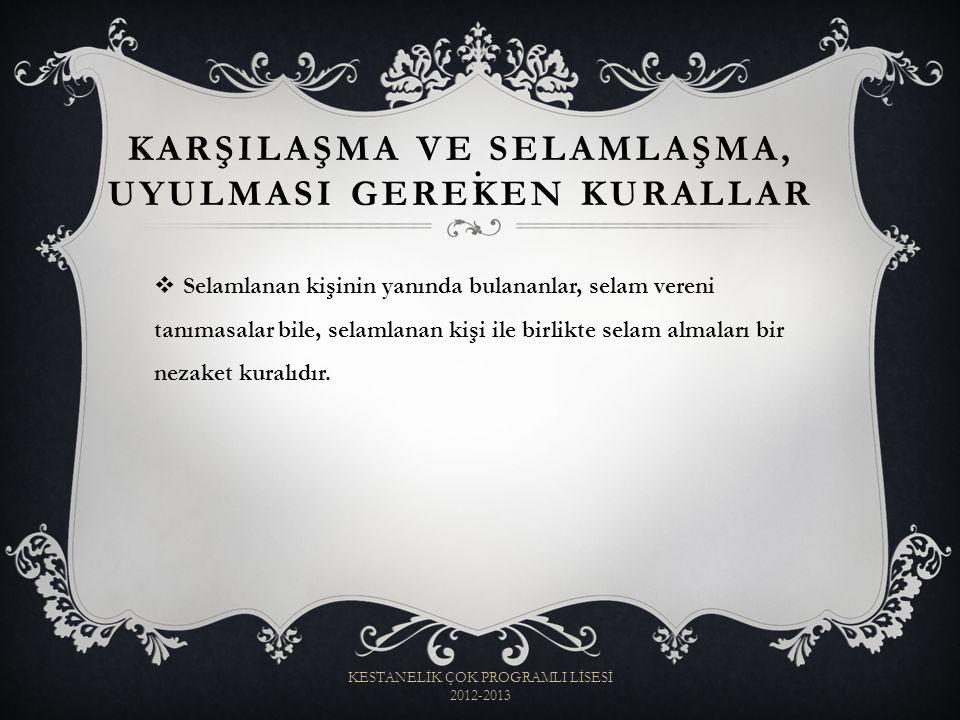 :  Selamlanan kişinin yanında bulananlar, selam vereni tanımasalar bile, selamlanan kişi ile birlikte selam almaları bir nezaket kuralıdır. KARŞILAŞM
