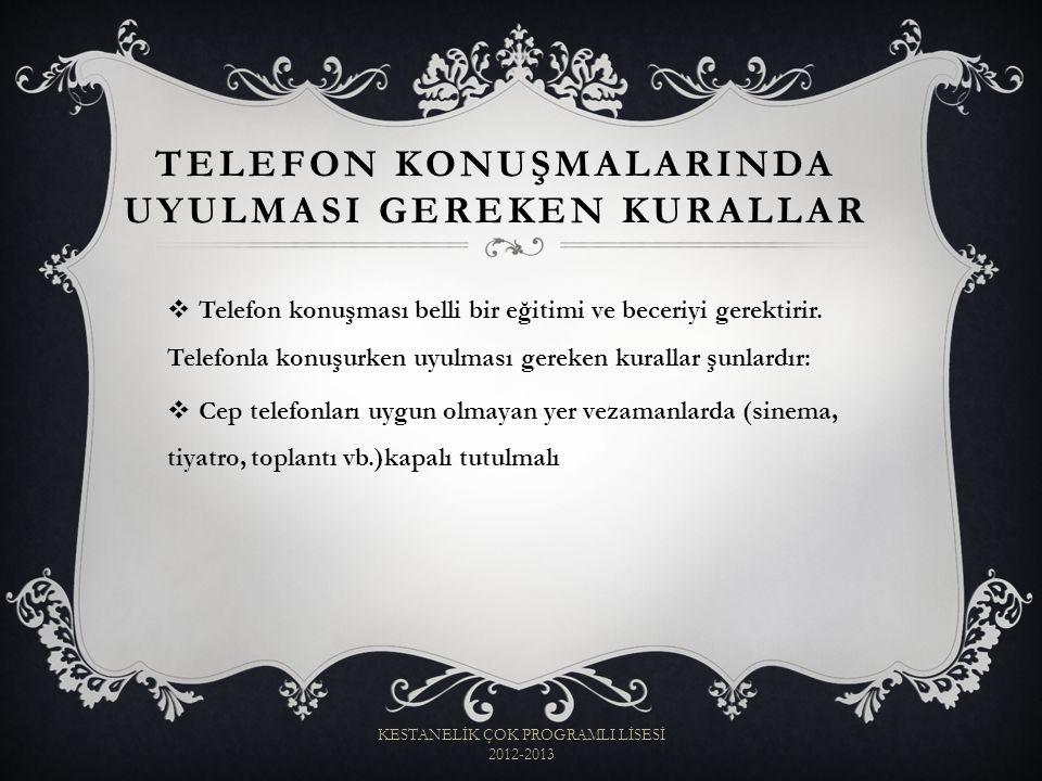 TELEFON KONUŞMALARINDA UYULMASI GEREKEN KURALLAR  Telefon konuşması belli bir eğitimi ve beceriyi gerektirir. Telefonla konuşurken uyulması gereken k