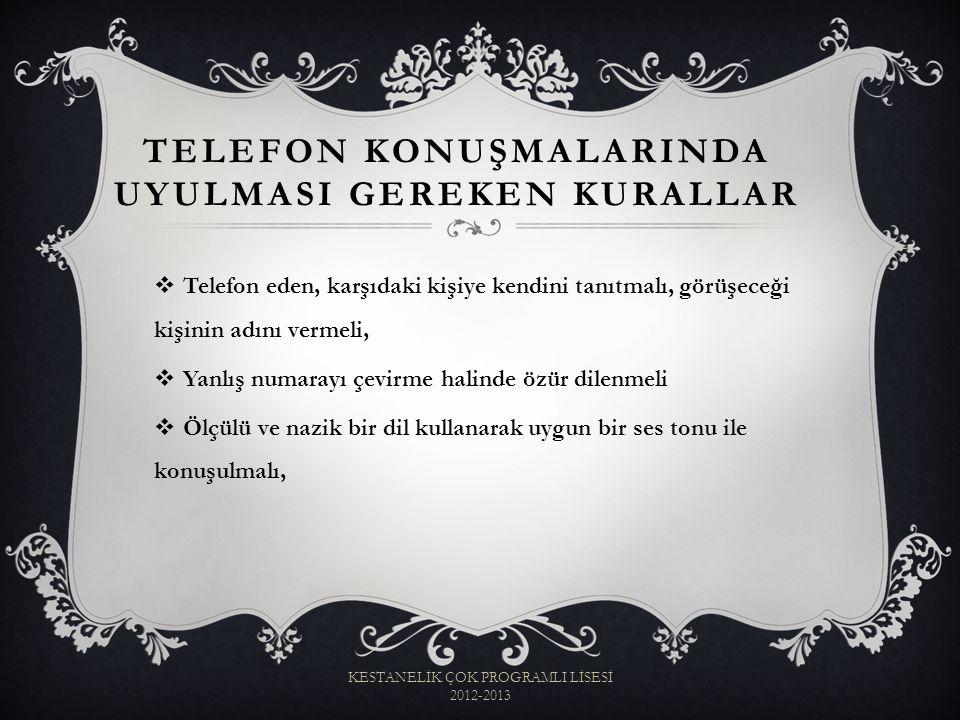  Telefon eden, karşıdaki kişiye kendini tanıtmalı, görüşeceği kişinin adını vermeli,  Yanlış numarayı çevirme halinde özür dilenmeli  Ölçülü ve naz