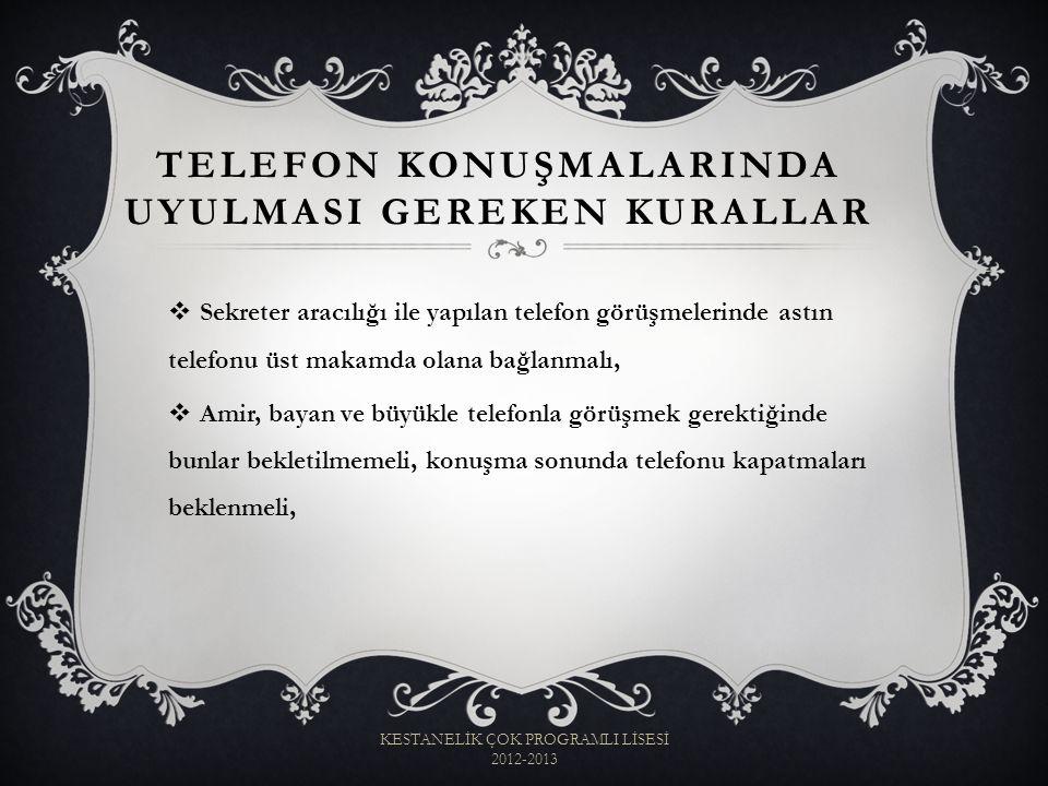  Sekreter aracılığı ile yapılan telefon görüşmelerinde astın telefonu üst makamda olana bağlanmalı,  Amir, bayan ve büyükle telefonla görüşmek gerek