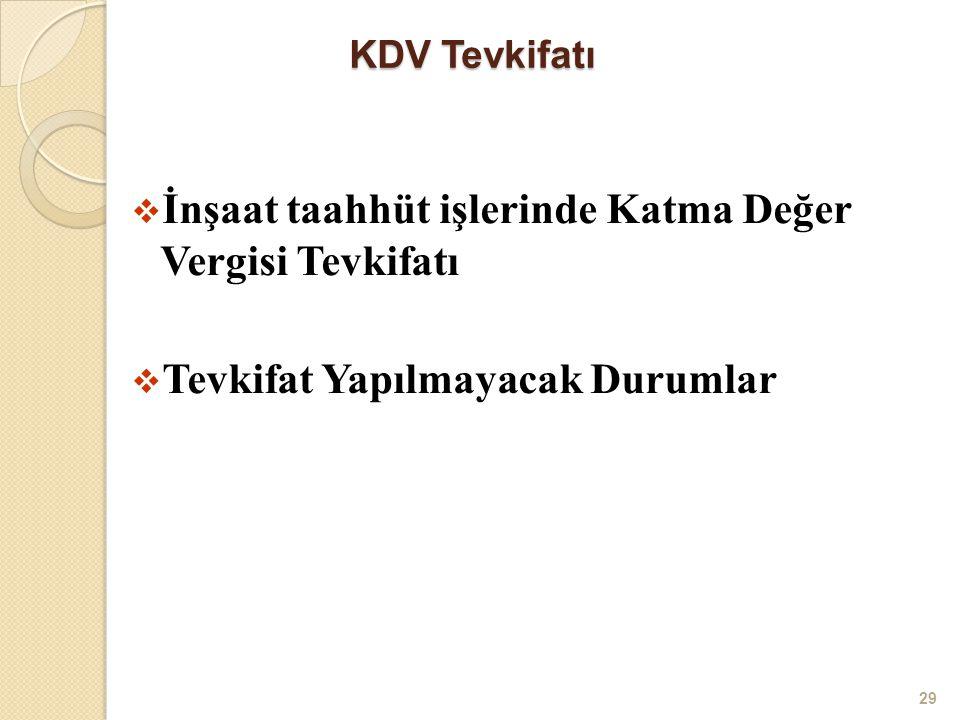 KDV Tevkifatı KDV Tevkifatı  İnşaat taahhüt işlerinde Katma Değer Vergisi Tevkifatı  Tevkifat Yapılmayacak Durumlar 29