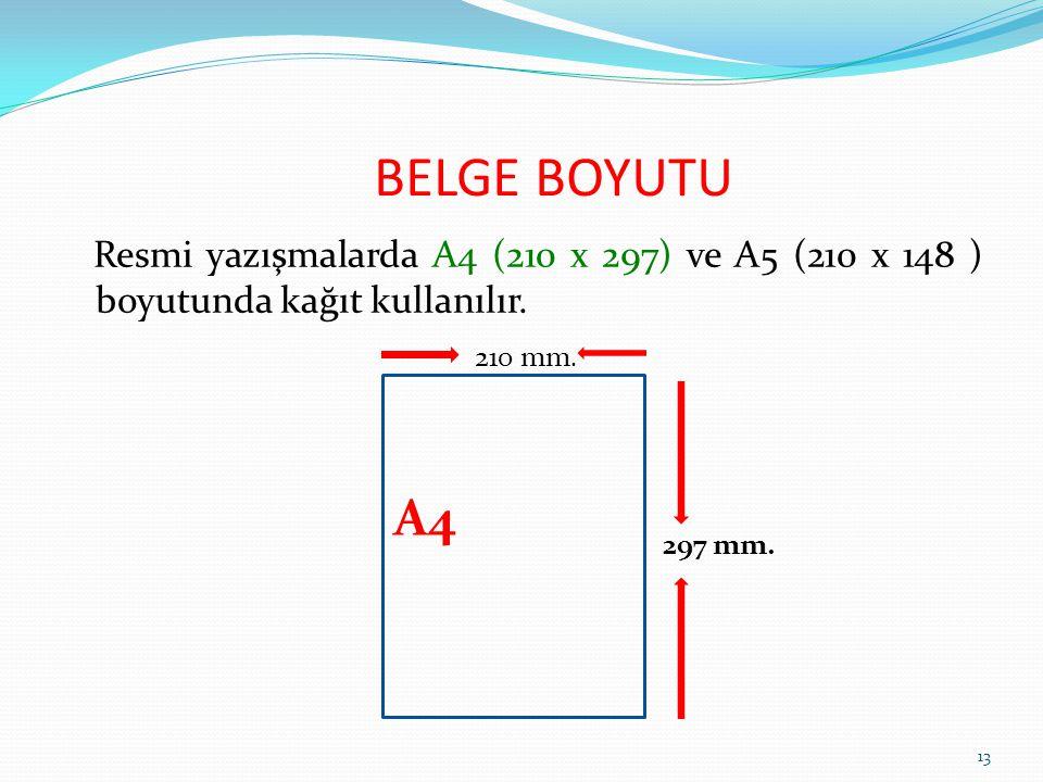 Resmi yazışmalarda A4 (210 x 297) ve A5 (210 x 148 ) boyutunda kağıt kullanılır.