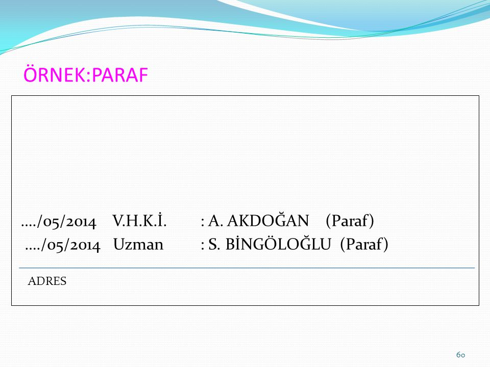 60 ÖRNEK:PARAF …./05/2014 V.H.K.İ.: A. AKDOĞAN (Paraf) …./05/2014 Uzman : S.