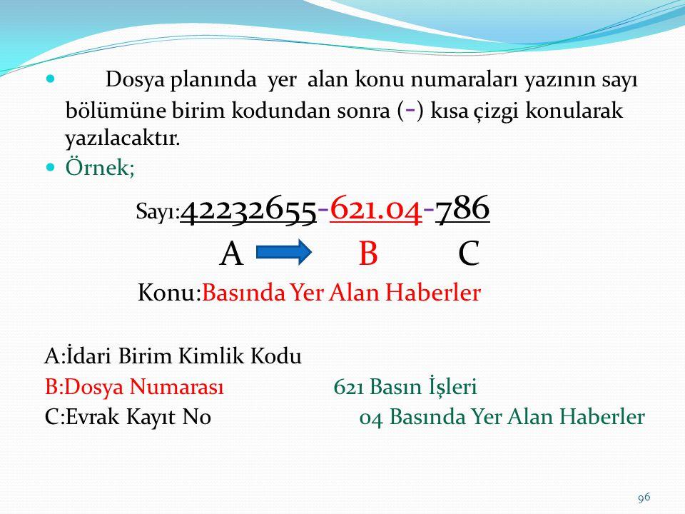 Dosya planında yer alan konu numaraları yazının sayı bölümüne birim kodundan sonra ( - ) kısa çizgi konularak yazılacaktır.