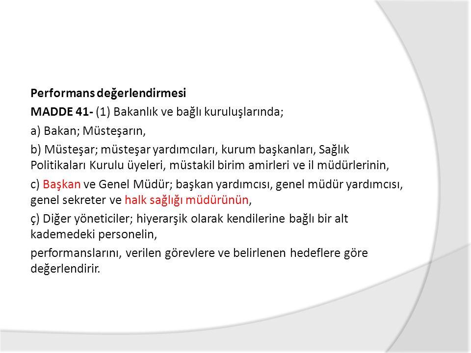 Performans değerlendirmesi MADDE 41- (1) Bakanlık ve bağlı kuruluşlarında; a) Bakan; Müsteşarın, b) Müsteşar; müsteşar yardımcıları, kurum başkanları,