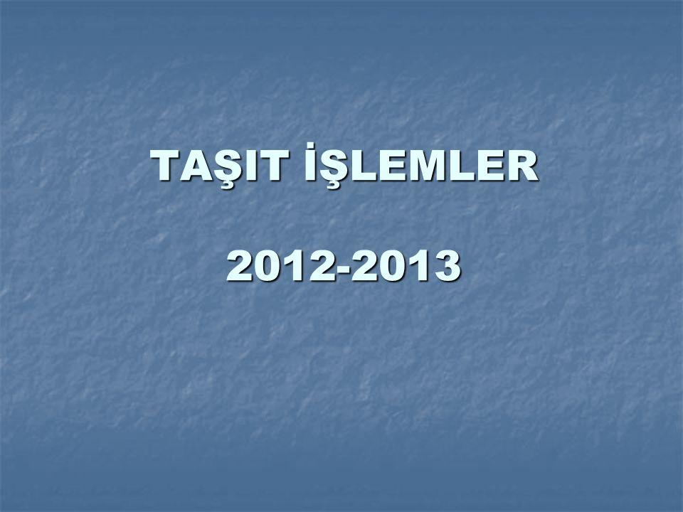 TAŞIT İŞLEMLER 2012-2013