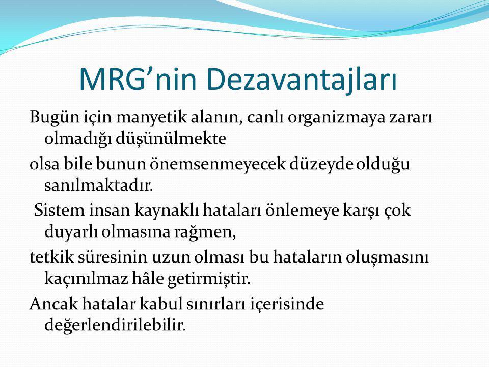 MRG'nin Dezavantajları Bugün için manyetik alanın, canlı organizmaya zararı olmadığı düşünülmekte olsa bile bunun önemsenmeyecek düzeyde olduğu sanılm