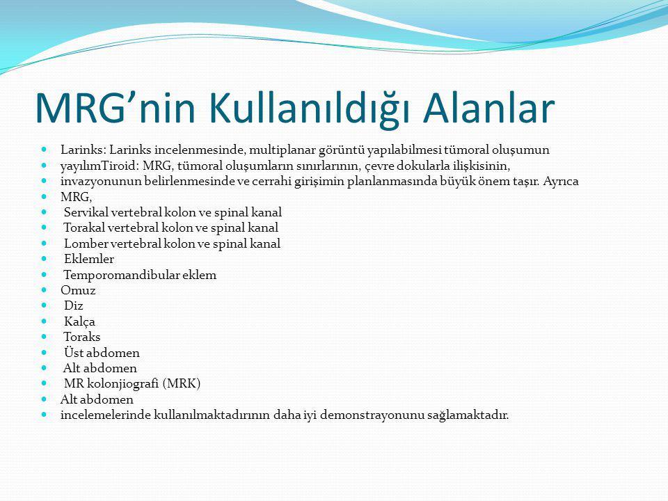 MRG'nin Kullanıldığı Alanlar Larinks: Larinks incelenmesinde, multiplanar görüntü yapılabilmesi tümoral oluşumun yayılımTiroid: MRG, tümoral oluşumlar