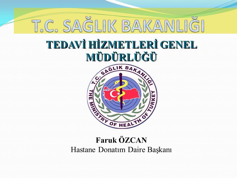 TEDAVİ HİZMETLERİ GENEL MÜDÜRLÜĞÜ Faruk ÖZCAN Hastane Donatım Daire Başkanı