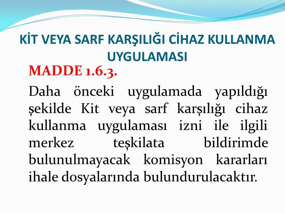 KİT VEYA SARF KARŞILIĞI CİHAZ KULLANMA UYGULAMASI MADDE 1.6.3.