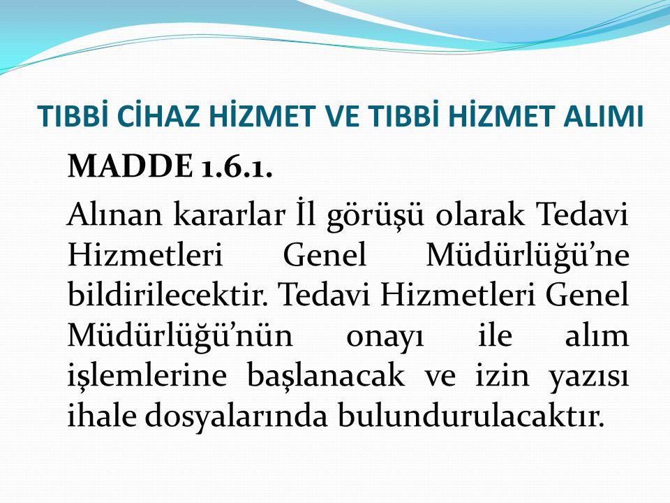 TIBBİ CİHAZ HİZMET VE TIBBİ HİZMET ALIMI MADDE 1.6.1.