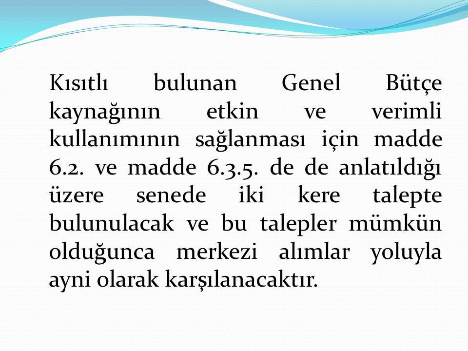 Kısıtlı bulunan Genel Bütçe kaynağının etkin ve verimli kullanımının sağlanması için madde 6.2.