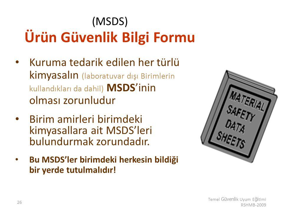 26 Temel Güvenli k Uyum E ği timi RSHMB-2009 (MSDS) Ürün Güvenlik Bilgi Formu Kuruma tedarik edilen her türlü kimyasalın (laboratuvar dışı Birimlerin
