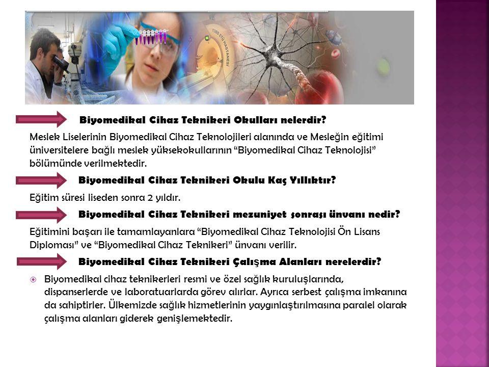Biyomedikal Cihaz Teknikeri Okulları nelerdir? Meslek Liselerinin Biyomedikal Cihaz Teknolojileri alanında ve Mesle ğ in e ğ itimi üniversitelere ba ğ