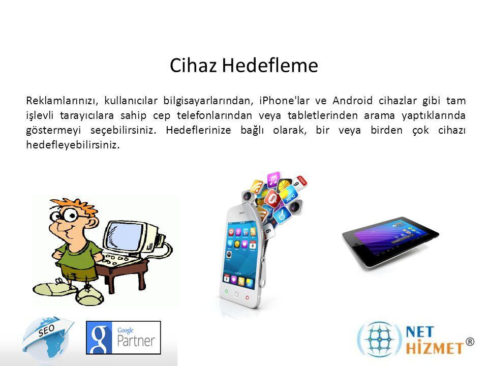 Cihaz Hedefleme Reklamlarınızı, kullanıcılar bilgisayarlarından, iPhone lar ve Android cihazlar gibi tam işlevli tarayıcılara sahip cep telefonlarından veya tabletlerinden arama yaptıklarında göstermeyi seçebilirsiniz.