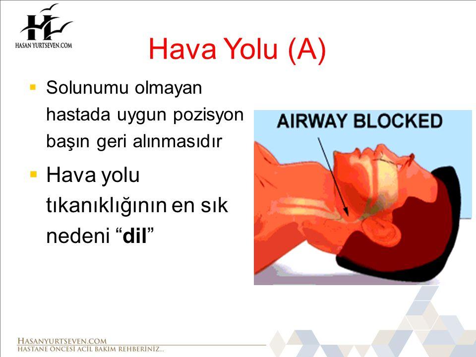 Hava Yolu (A)  Solunumu olmayan hastada uygun pozisyon başın geri alınmasıdır  Hava yolu tıkanıklığının en sık nedeni dil
