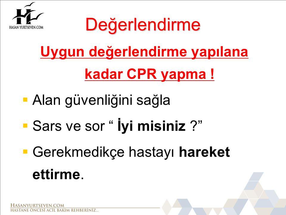 Değerlendirme Uygun değerlendirme yapılana kadar CPR yapma .