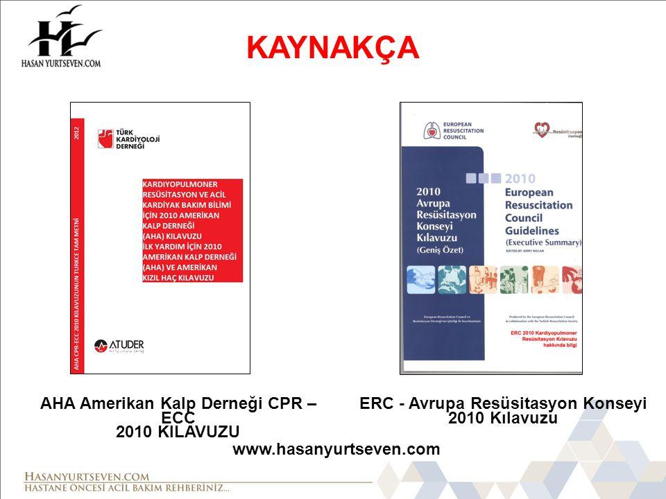 KAYNAKÇA AHA Amerikan Kalp Derneği CPR – ECC 2010 KILAVUZU ERC - Avrupa Resüsitasyon Konseyi 2010 Kılavuzu www.hasanyurtseven.com