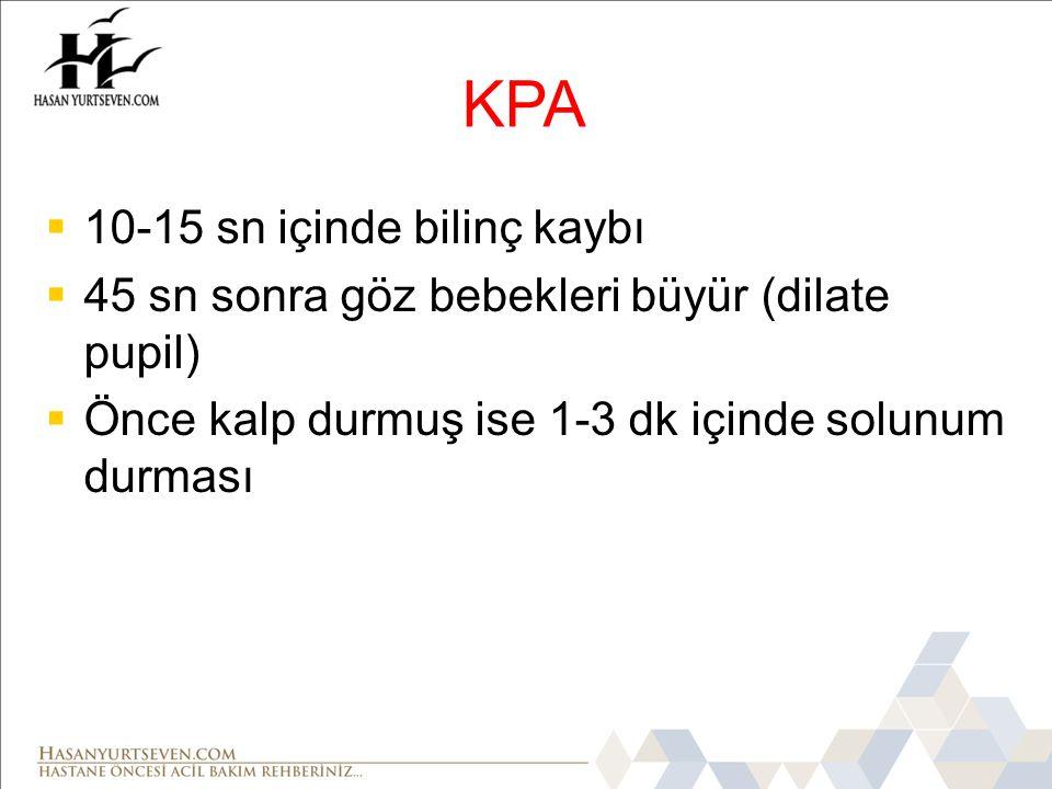 KPA  10-15 sn içinde bilinç kaybı  45 sn sonra göz bebekleri büyür (dilate pupil)  Önce kalp durmuş ise 1-3 dk içinde solunum durması