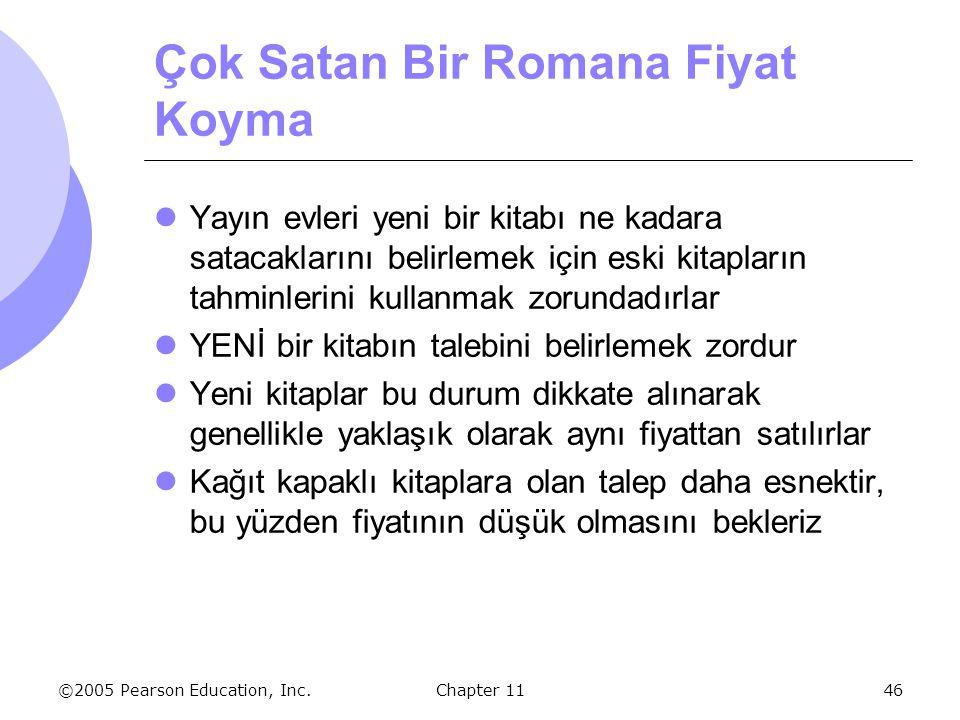 ©2005 Pearson Education, Inc. Chapter 1146 Çok Satan Bir Romana Fiyat Koyma Yayın evleri yeni bir kitabı ne kadara satacaklarını belirlemek için eski