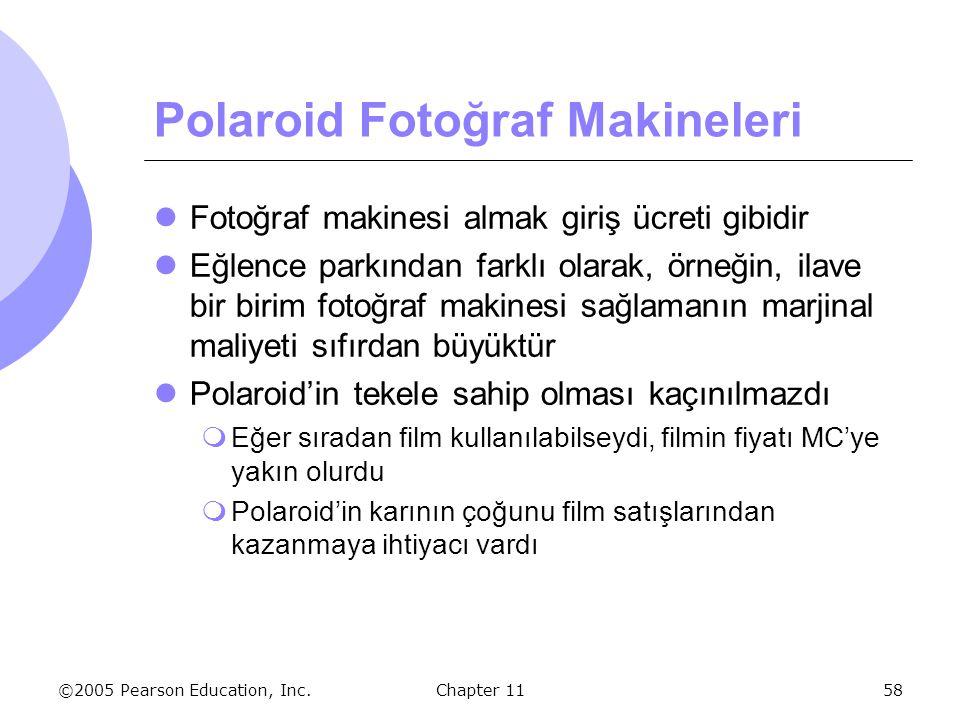©2005 Pearson Education, Inc. Chapter 1158 Polaroid Fotoğraf Makineleri Fotoğraf makinesi almak giriş ücreti gibidir Eğlence parkından farklı olarak,