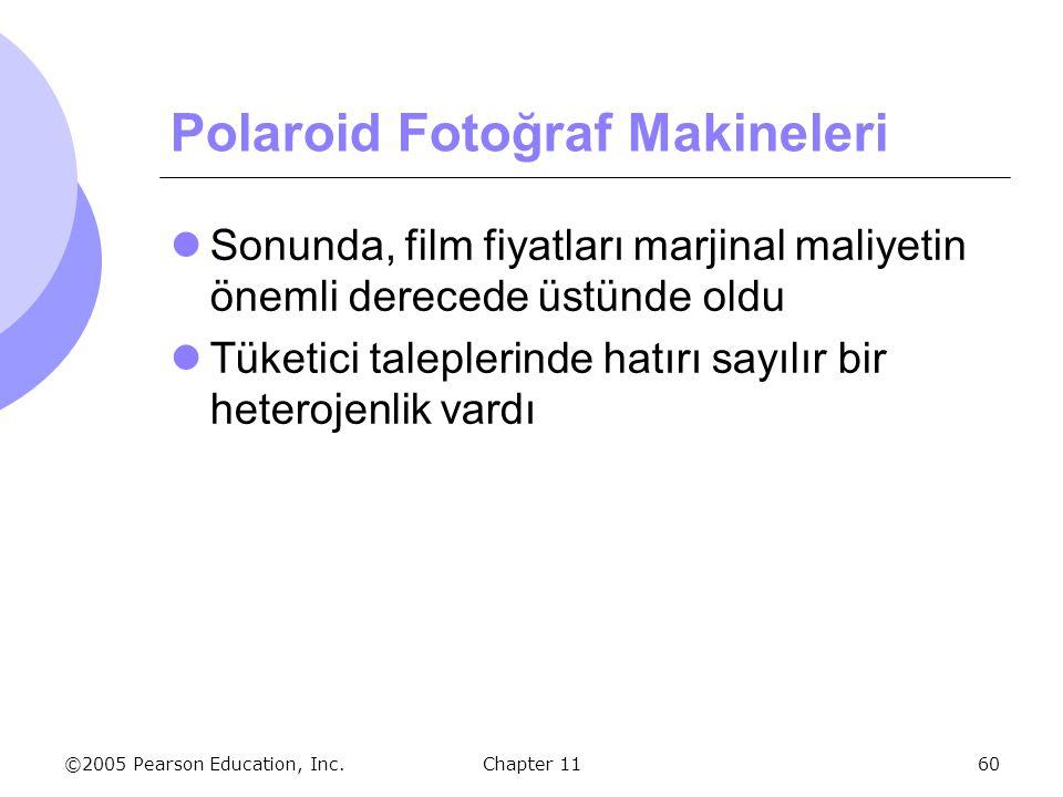 ©2005 Pearson Education, Inc. Chapter 1160 Polaroid Fotoğraf Makineleri Sonunda, film fiyatları marjinal maliyetin önemli derecede üstünde oldu Tüketi