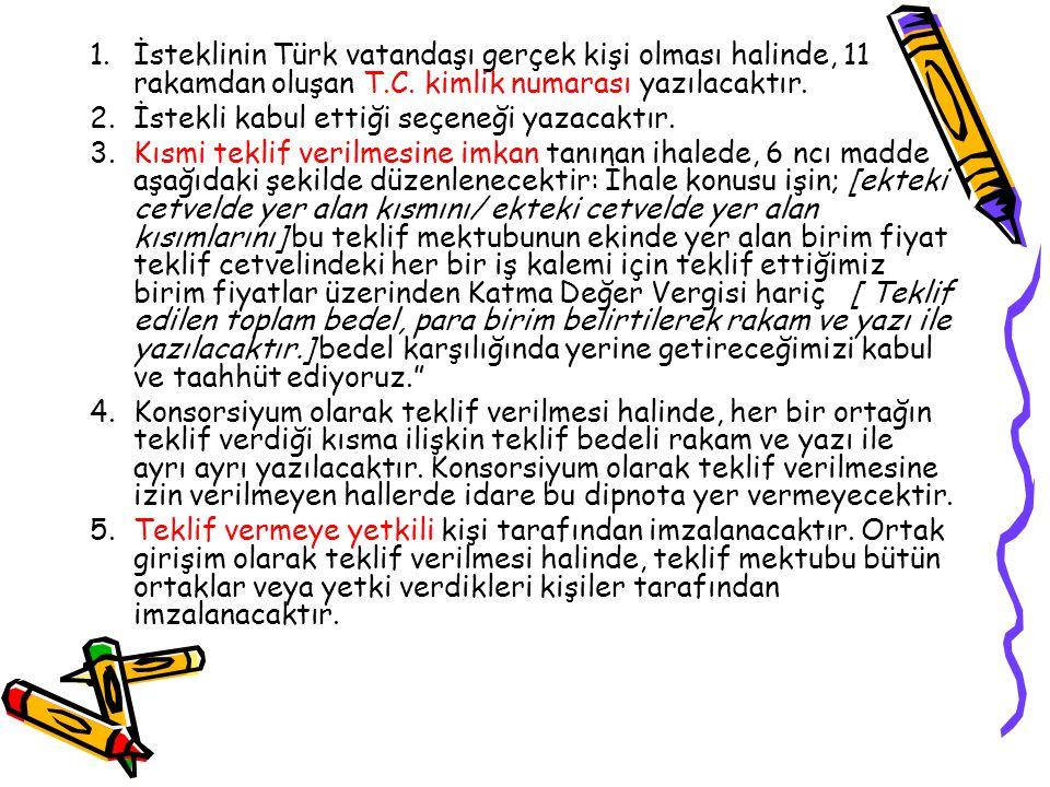 1.İsteklinin Türk vatandaşı gerçek kişi olması halinde, 11 rakamdan oluşan T.C. kimlik numarası yazılacaktır. 2.İstekli kabul ettiği seçeneği yazacakt