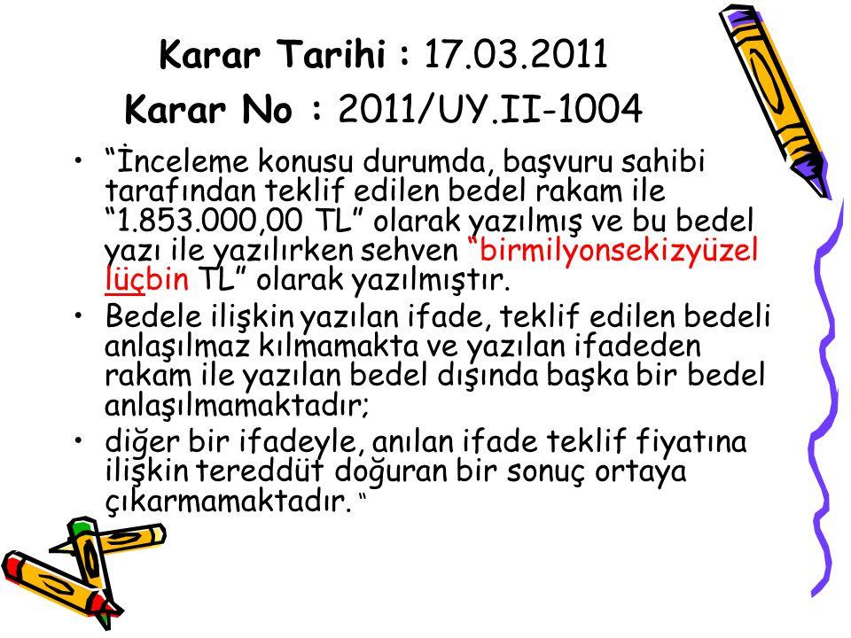 """Karar Tarihi : 17.03.2011 Karar No : 2011/UY.II-1004 """"İnceleme konusu durumda, başvuru sahibi tarafından teklif edilen bedel rakam ile """"1.853.000,00 T"""
