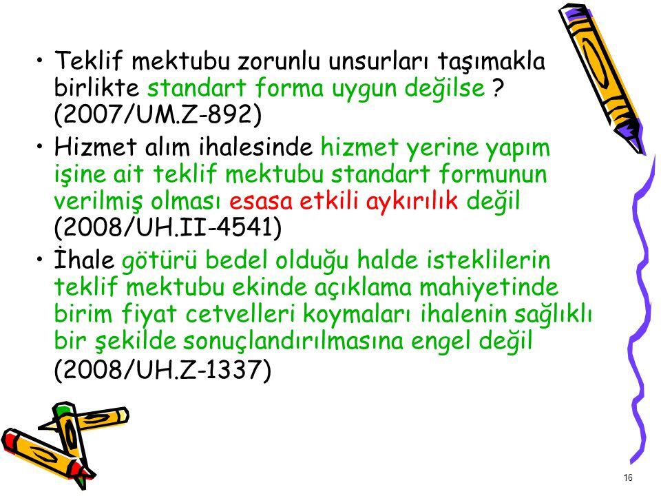 16 Teklif mektubu zorunlu unsurları taşımakla birlikte standart forma uygun değilse ? (2007/UM.Z-892) Hizmet alım ihalesinde hizmet yerine yapım işine