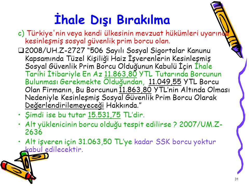 """31 c) Türkiye'nin veya kendi ülkesinin mevzuat hükümleri uyarınca kesinleşmiş sosyal güvenlik prim borcu olan.  2008/UH.Z-2727 """"506 Sayılı Sosyal Sig"""