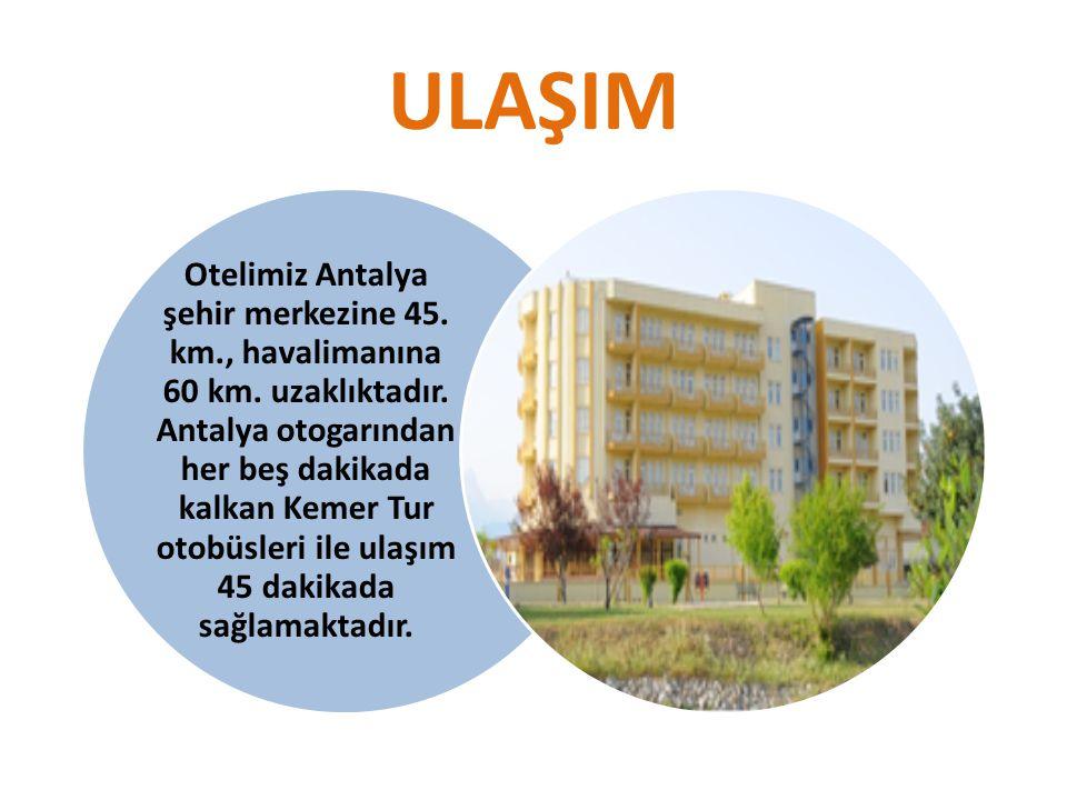 ULAŞIM Otelimiz Antalya şehir merkezine 45.km., havalimanına 60 km.