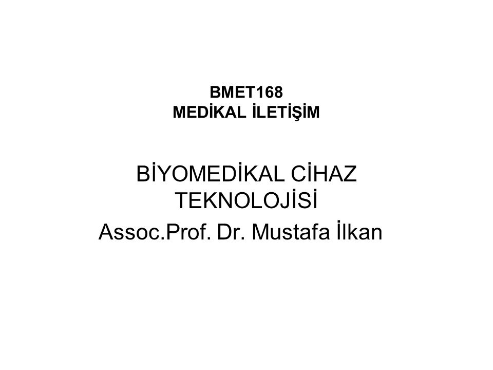 BMET168 MEDİKAL İLETİŞİM Tıbbî Cihazlar ve Standartlar –Türk Standartları Enstitüsü - TSE –CE İşareti –Diğer Standartlar