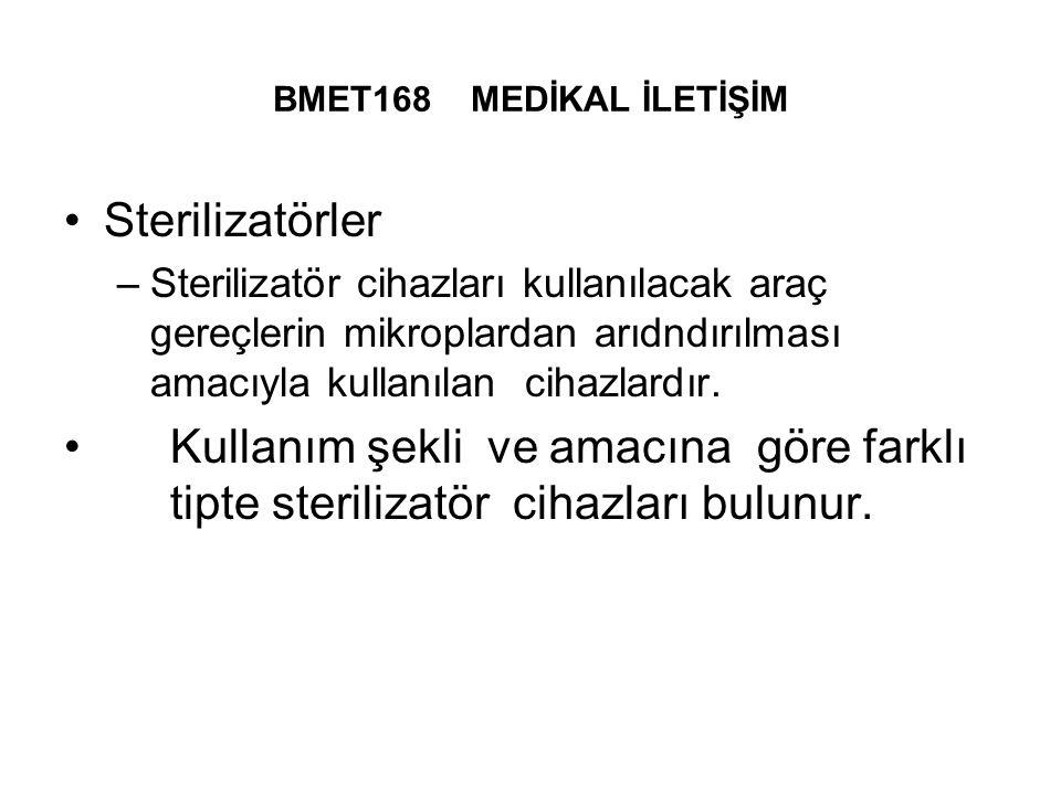 BMET168 MEDİKAL İLETİŞİM Sterilizatörler –Sterilizatör cihazları kullanılacak araç gereçlerin mikroplardan arıdndırılması amacıyla kullanılan cihazlardır.