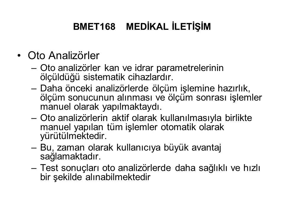 BMET168 MEDİKAL İLETİŞİM Oto Analizörler –Oto analizörler kan ve idrar parametrelerinin ölçüldüğü sistematik cihazlardır.