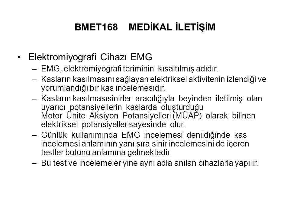 BMET168 MEDİKAL İLETİŞİM Elektromiyografi Cihazı EMG –EMG, elektromiyografi teriminin kısaltılmış adıdır.